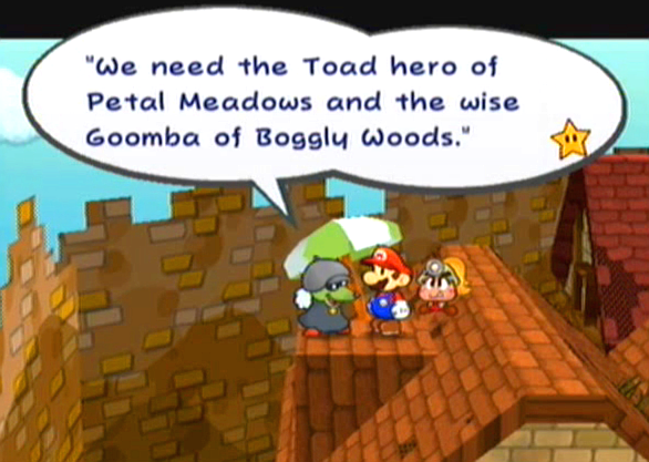 """We need the Toad hero of Petal Meadows and the wise Goomba of Boggly Woods."""