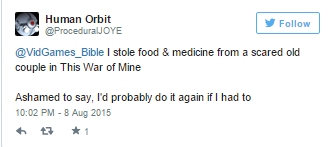 �I stole food & medicine from a scared old couple in This War of Mine Ashamed to say, I�d probably do it again if I had to�